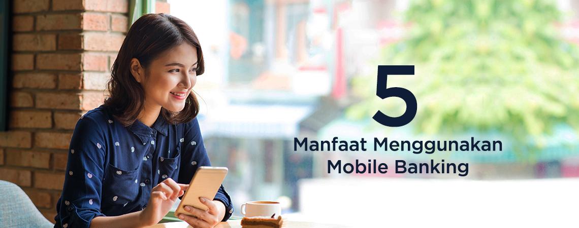5 Manfaat Menggunakan Mobile Banking