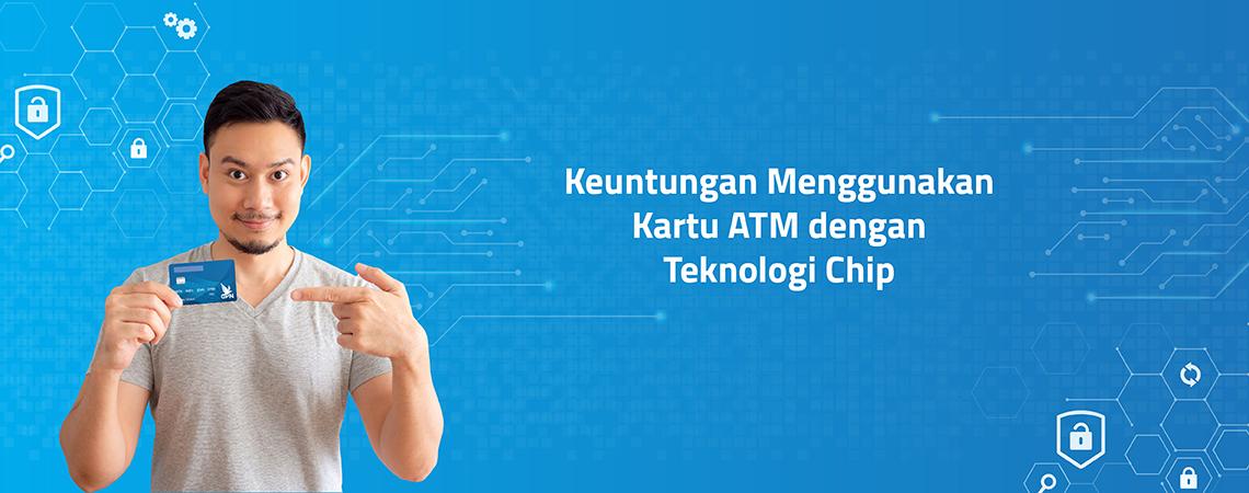 Keuntungan Menggunakan Kartu ATM dengan Teknologi Chip