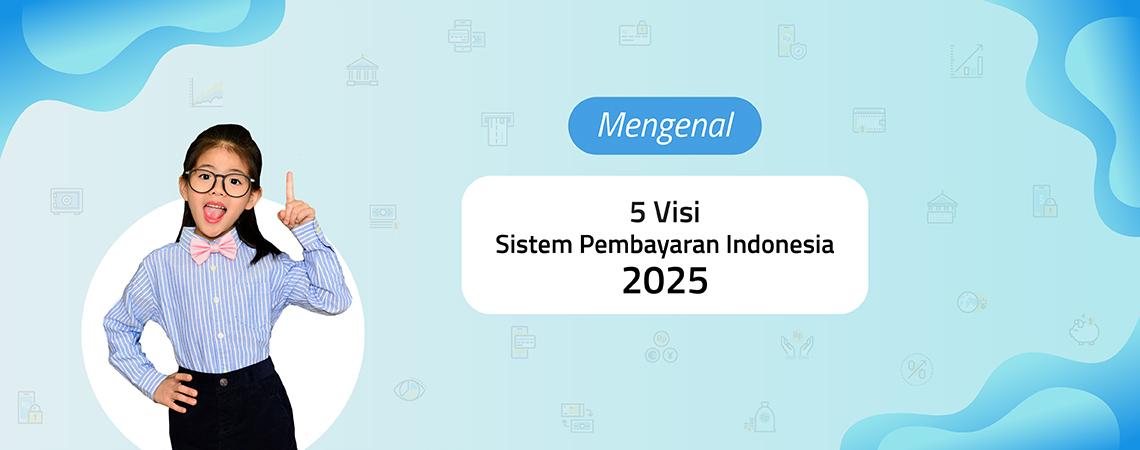 Mengenal Lima Visi Sistem Pembayaran Indonesia 2025