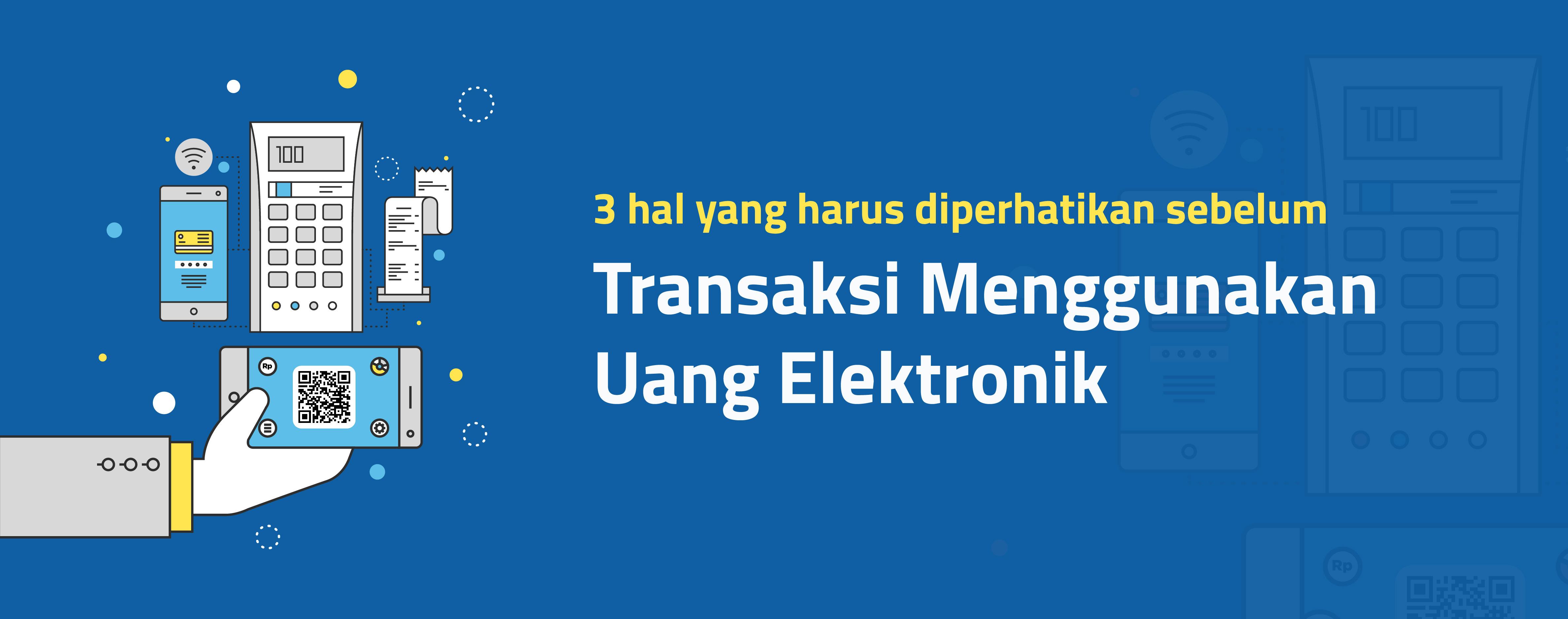 3 Hal yang Harus Diperhatikan  Sebelum Transaksi Menggunakan Uang Elektronik
