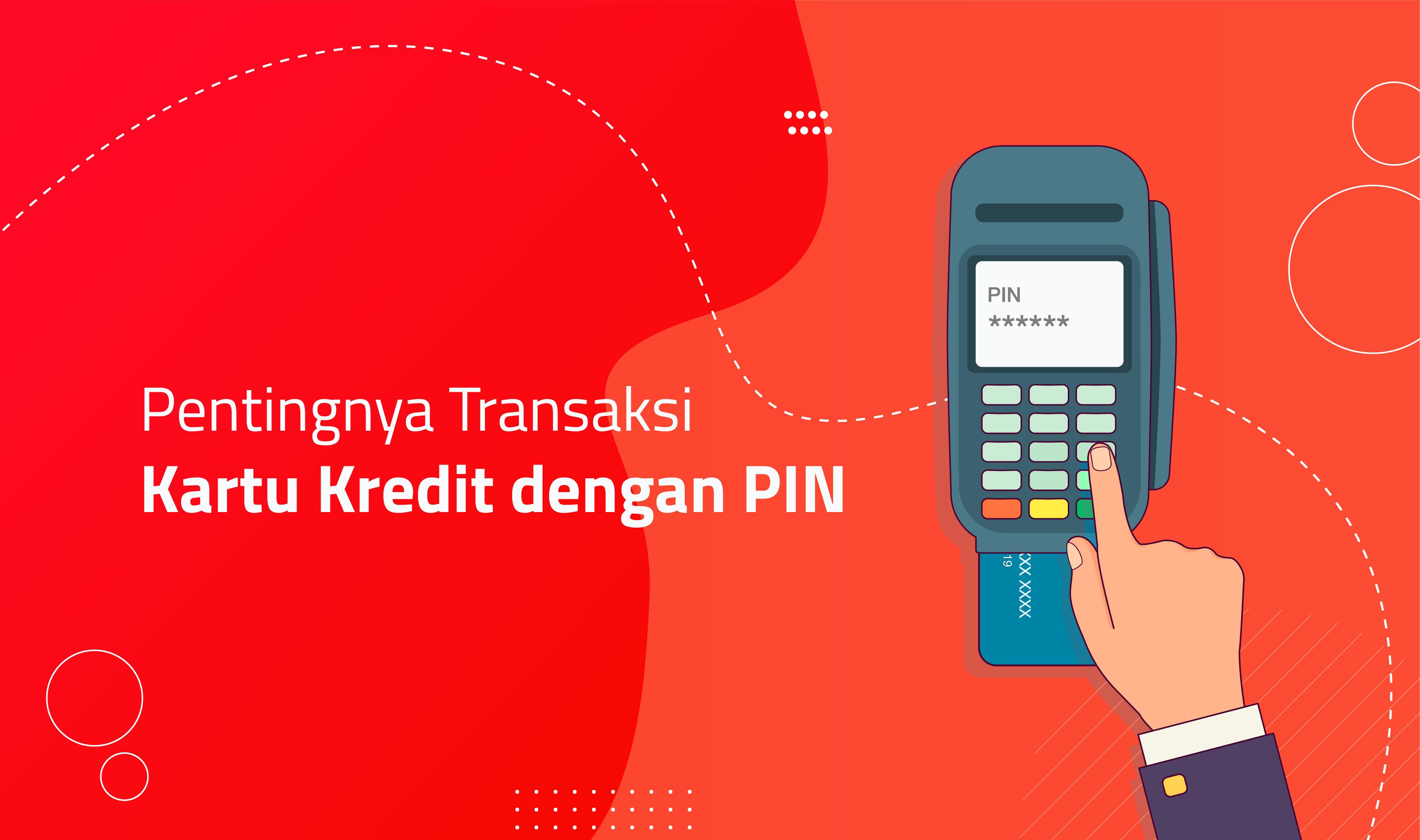 Pentingnya Transaksi Kartu Kredit Dengan Pin