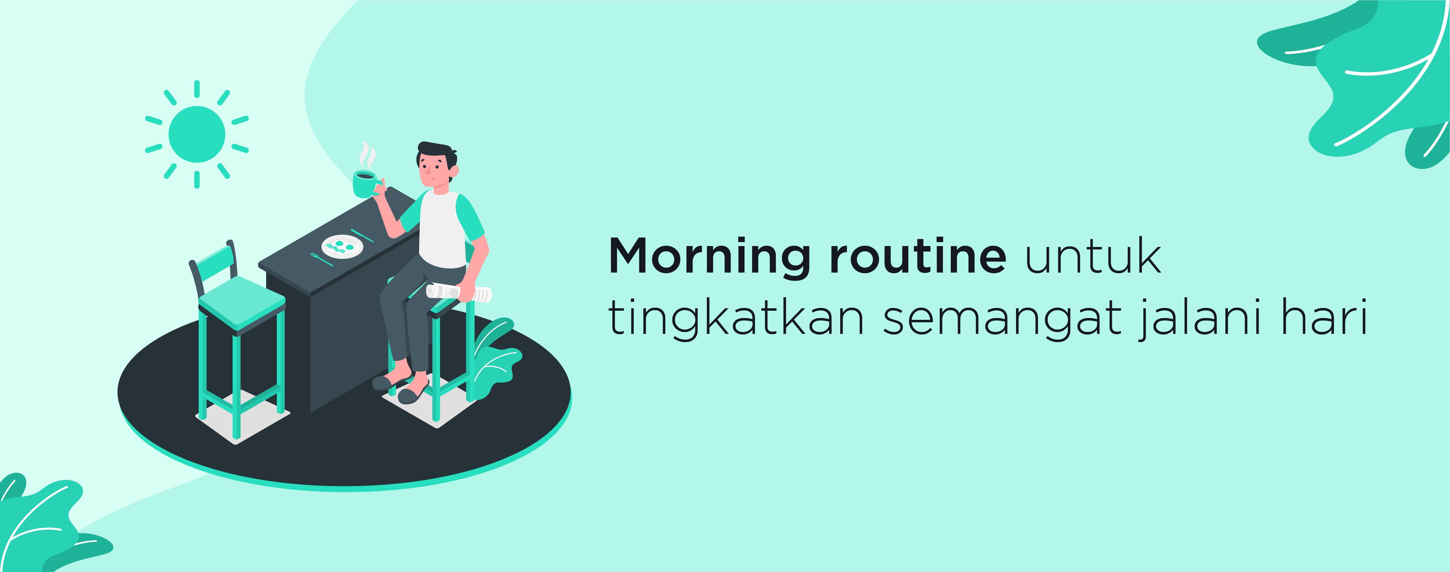 5 Morning Routine Untuk Tingkatkan Semangat Jalani Hari
