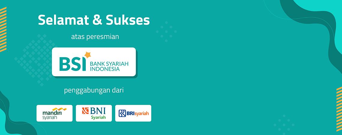SELAMAT & SUKSES ATAS PERESMIAN BANK SYARIAH INDONESIA