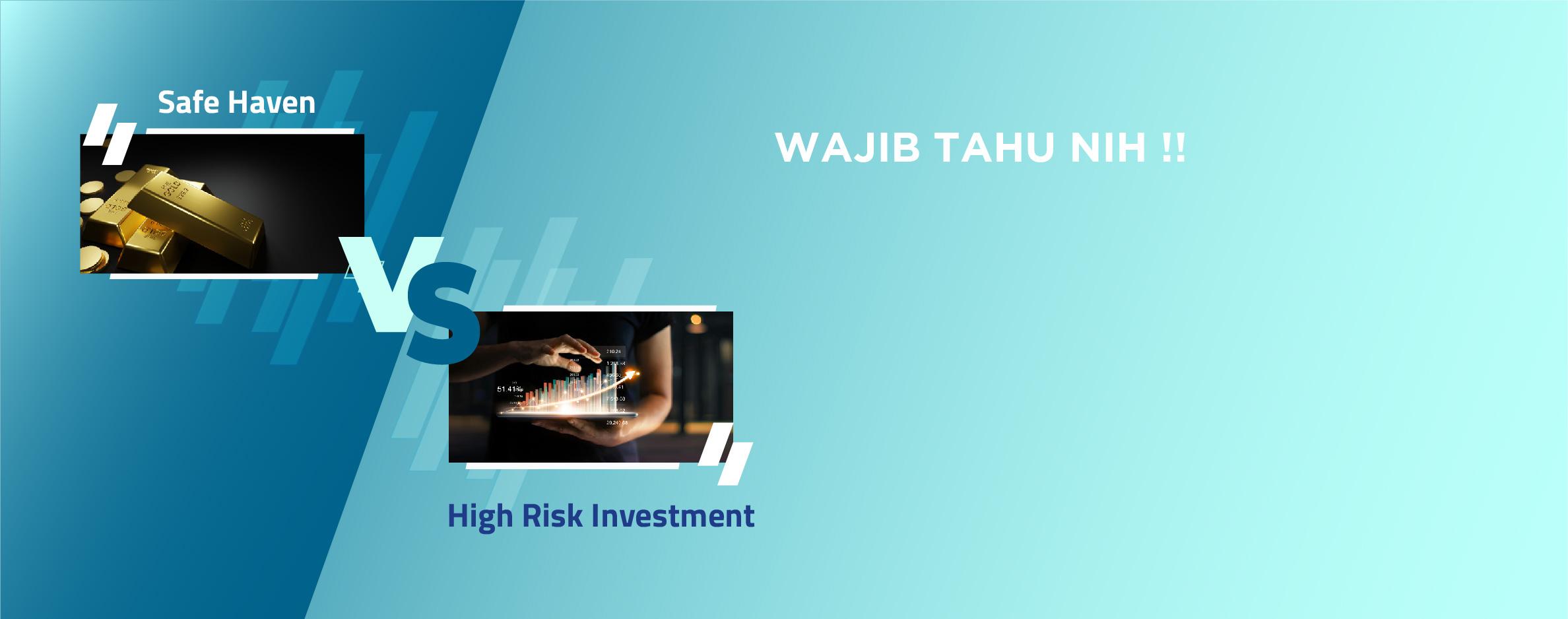 Instrumen Investasi: Safe Haven Vs High Risk Investment
