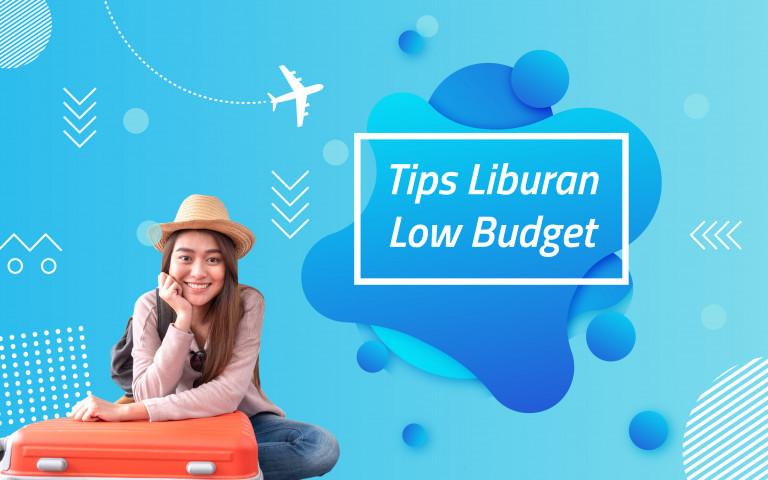 Tips Liburan Low Budget