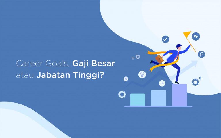 CAREER GOALS, GAJI BESAR ATAU JABATAN TINGGI?