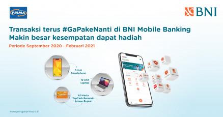 Transaksi terus #GaPakeNanti di BNI Mobile Banking, makin besar kesempatan dapat hadiah