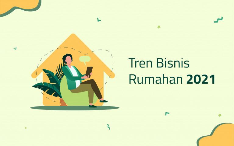 TREN BISNIS RUMAHAN 2021