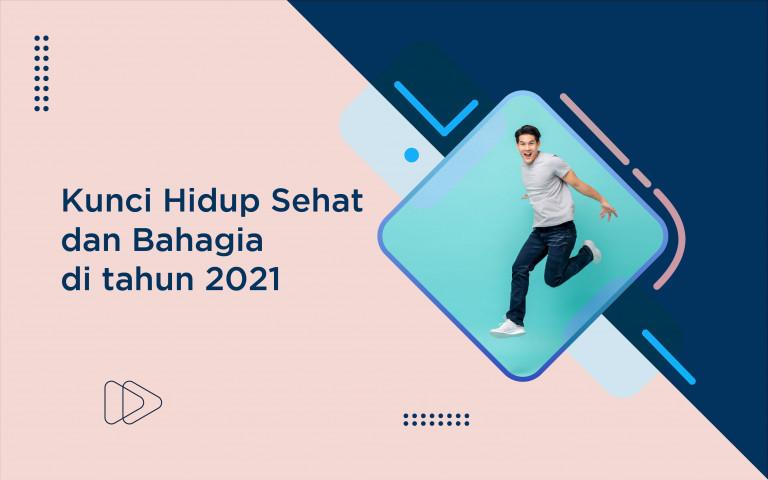 KUNCI HIDUP SEHAT DAN BAHAGIA DI TAHUN 2021