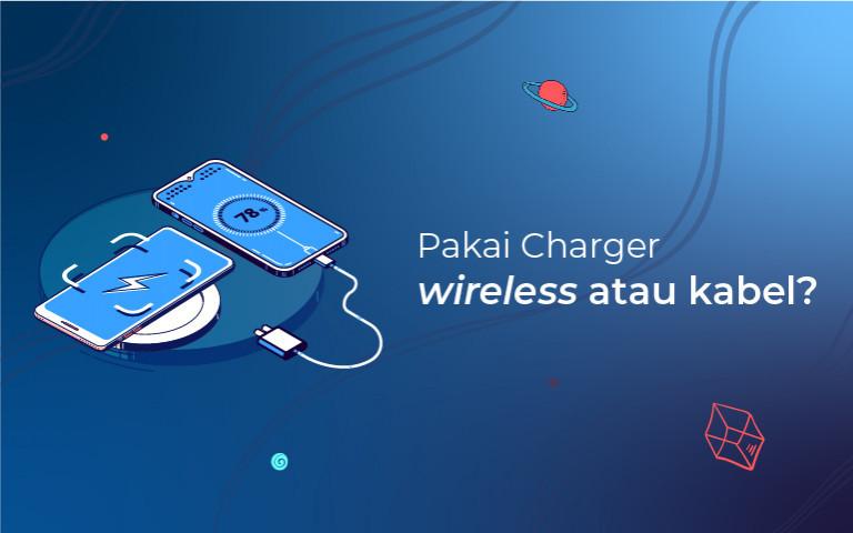 Pakai Charger Wireless Atau Kabel?
