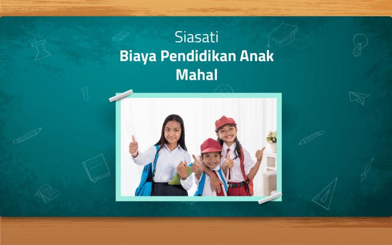 Siasati Biaya Pendidikan Anak yang Mahal